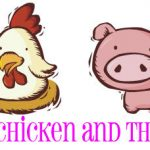 The Chicken & The Pig